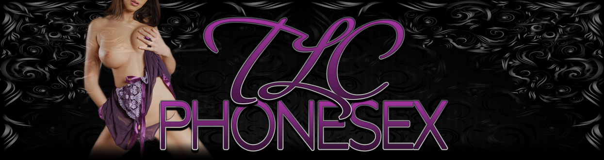 TLC Phonesex – Our ladies love hot, tantalizing roleplaying!